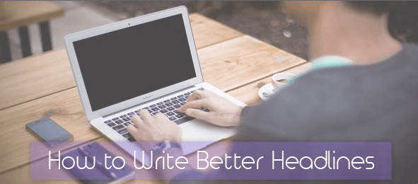 How to Writer Better Headlines