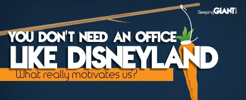 You don't have to have an office like Disneyland to motivate your people.