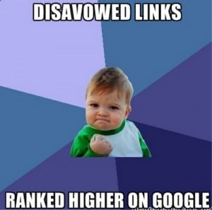 Meme - Disavowed links, ranked higher on Google