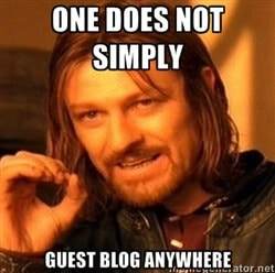 Meme - One does not simply guest blog anywhere